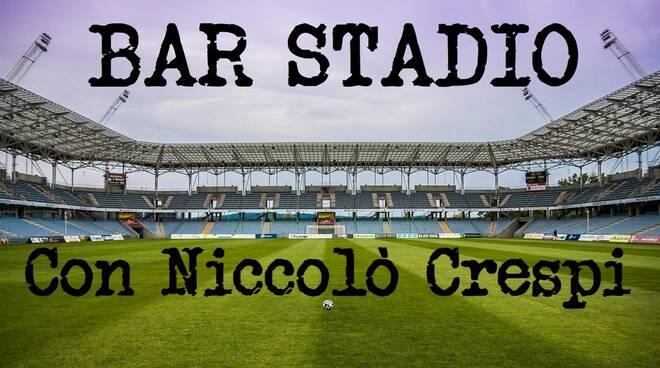 Bar Stadio con Niccolò Crespi